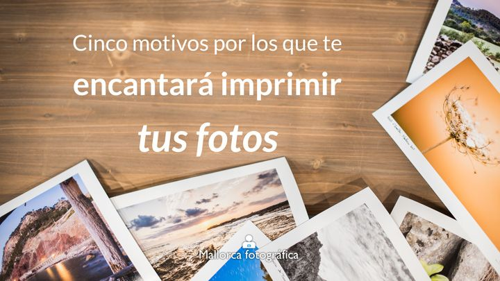 Cinco motivos por los que te encantará imprimir tus fotos en Mallorca Fotográfica